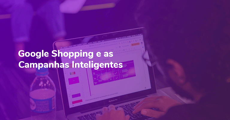 Google Shopping e as Campanhas Inteligentes