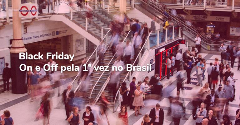 Black Friday – On e Off pela 1ª vez no Brasil