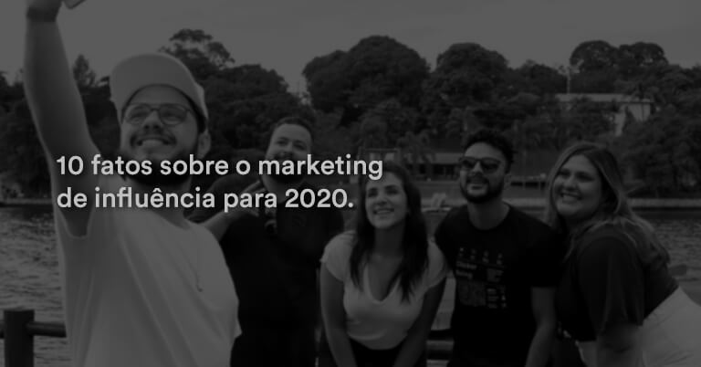 10 fatos sobre o marketing de influência para 2020